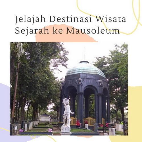Jelajah Destinasi Wisata Sejarah ke Mausoleum