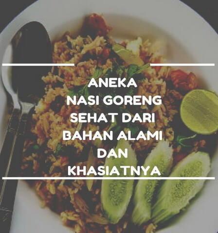 Aneka Nasi Goreng Sehat dari Bahan Alami dan Khasiatnya