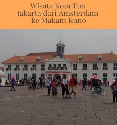 Wisata Kota Tua Jakarta dari Amsterdam ke Makam Kuno