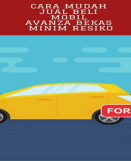 Cara Mudah Jual Beli Mobil Avanza Bekas Minim Resiko