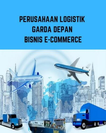Perusahaan Logistik Garda Depan Bisnis E-Commerce