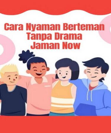 Cara Nyaman Berteman Tanpa Drama Jaman Now