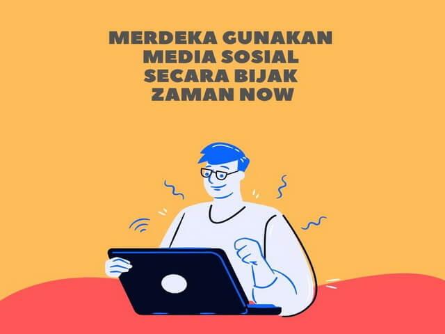 Merdeka Gunakan Media Sosial Secara Bijak Zaman Now