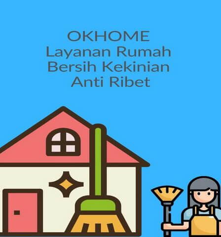 OKHOME Layanan Rumah Bersih Kekinian Anti Ribet