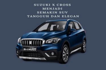 Suzuki X Cross Menjadi Semakin SUV Tangguh dan Elegan