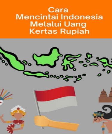 Cara Mencintai Indonesia Melalui Uang Kertas Rupiah