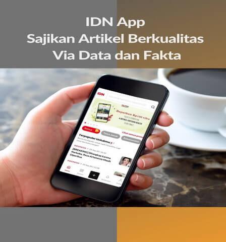 IDN App Sajikan Artikel Berkualitas Via Data dan Fakta