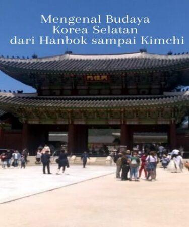 Mengenal Budaya Korea Selatan dari Hanbok sampai Kimchi
