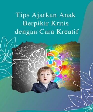 Tips Ajarkan Anak Berpikir Kritis dengan Cara Kreatif