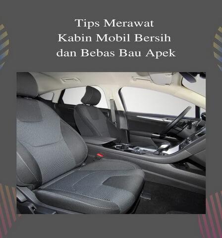 Tips Merawat Kabin Mobil Bersih dan Bebas Bau Apek