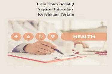 Cara Toko SehatQ Sajikan Informasi Kesehatan Terkini