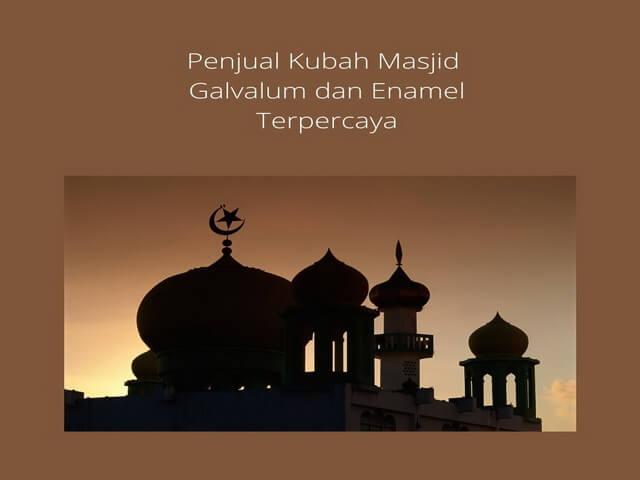 Penjual Kubah Masjid Galvalum dan Enamel Terpercaya