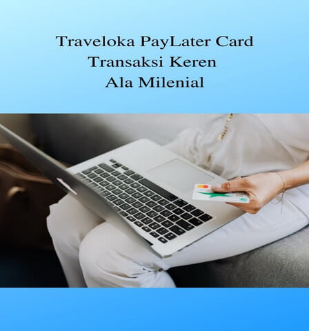 Traveloka PayLater Card, Transaksi Keren Ala Milenial