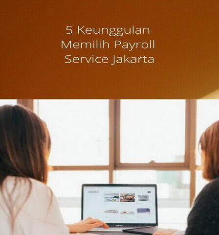 5 Keunggulan Memilih Payroll Service Jakarta