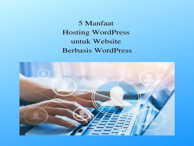 5 Manfaat Hosting WordPress untuk Website Berbasis WordPress