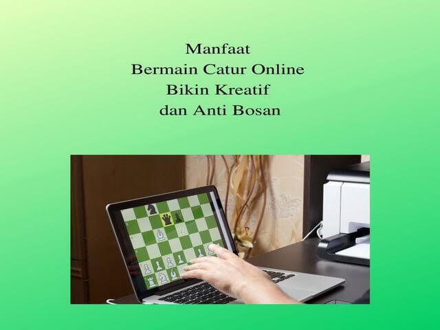 Manfaat Bermain Catur Online Bikin Kreatif dan Anti Bosan