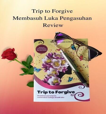 Trip to Forgive Membasuh Luka Pengasuhan Review