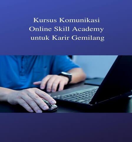 Kursus Komunikasi Online Skill Academy untuk Karir Gemilang