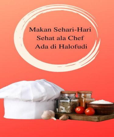 Makan Sehari-Hari Sehat ala Chef Ada di Halofudi