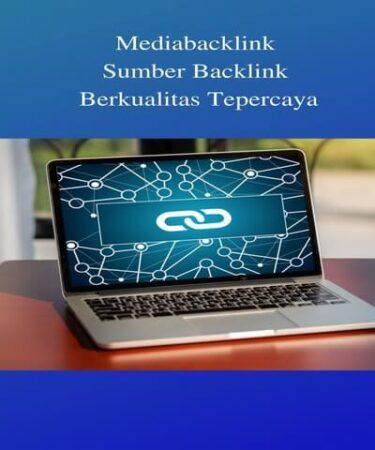 Mediabacklink Sumber Backlink Berkualitas Tepercaya