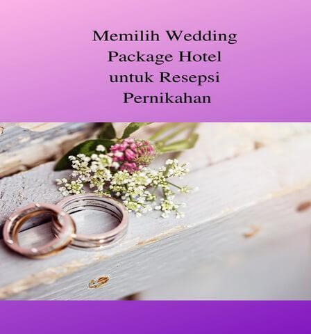 Memilih Wedding Package Hotel untuk Resepsi Pernikahan