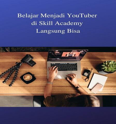 Belajar Menjadi YouTuber di Skill Academy Langsung Bisa