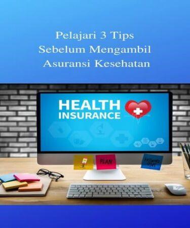 Pelajari 3 Tips Sebelum Mengambil Asuransi Kesehatan