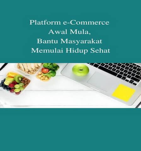 Platform e-Commerce Awal Mula, Bantu Masyarakat Memulai Hidup Sehat
